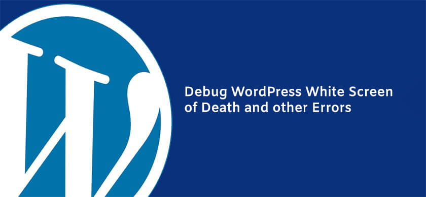 Debug WordPress White Screen of Death and other Errors