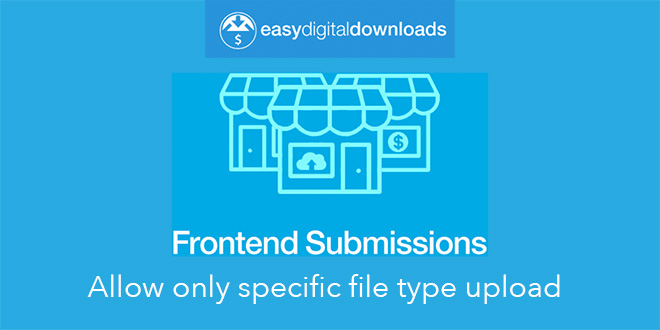 Easy Digital Downloads - Front-End Submissions - Allow only specific mime types upload